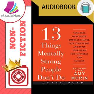 AudioBook - 13 Things Mentally Strong People Don't Do Take Back Your Power, Embrace Change, Face Your Fears, and Train Your Brain for Happiness and Success By: Amy Morin