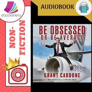 AudioBook - Be Obsessed or Be Average By: Grant Cardone