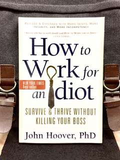 《Preloved Good Condition + Revised and Expanded》John Hoover - HOW TO WORK FOR AN IDIOT : Survive and Thrive Without Killing Your Boss