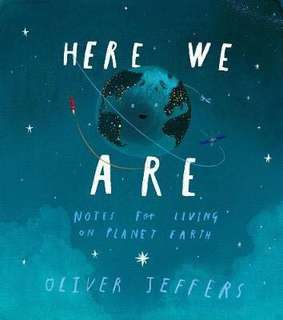 Here We Are : Notes for Living on Planet Earth  4.51 (1,595 ratings by Goodreads) Hardback English By (author)  Oliver Jeffers