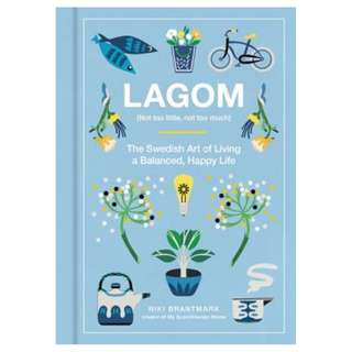 (EBOOK) Lagom: Not Too Little, Not Too Much, Just Right: The Swedish Guide to Creating Balance in Your Life by Niki Brantmark