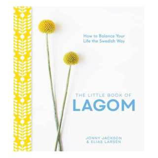 (EBOOK) The Little Book of Lagom: How to Balance Your Life the Swedish Way by Jonny Jackson, Elias Larsen