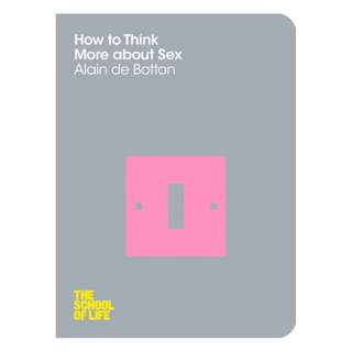 (EBOOK) How to Think More About Sex by Alain de Botton