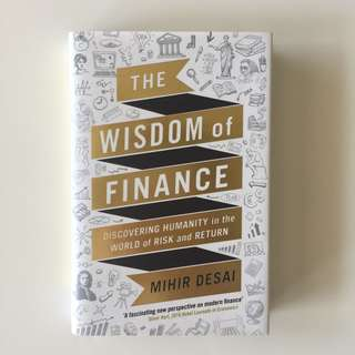 The Wisdom of Finance: How the Humanities Can Illuminate and Improve Finance - Mihir Desai