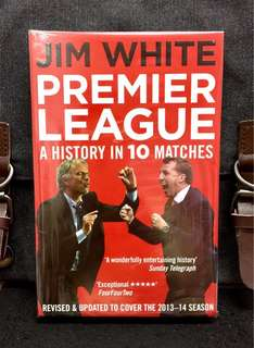 《Bran-New + Top Football Writer Celebrates The History Of The Premier League In Ten Definitive Matches》Jim White - PREMIER LEAGUE : A History in 10 Matches