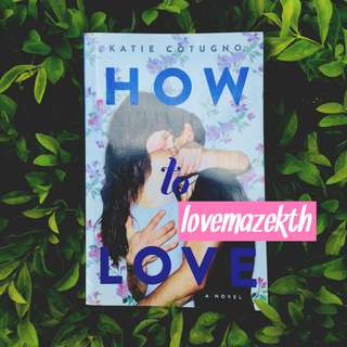 YOUNG ADULT ; How to Love–Katie Cotugno