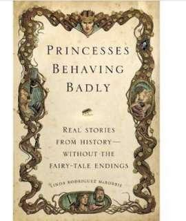 Princesses Behaving Badly by Linda Rodriguez McRobbie (hard bound)