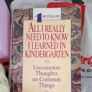 All I Needed To Learn I Learned In Kindergarten. By Robert Fulghum