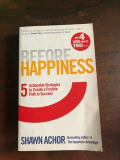 Before Happiness: 5 Actionable Strategies to Create a Positive Path to Success