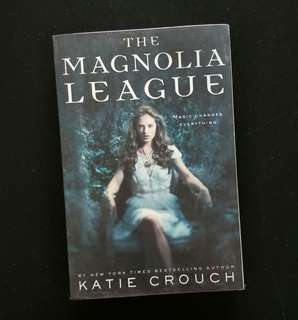 The Magnolia League by Katie Crouch