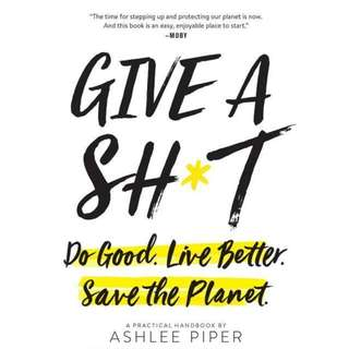 (Ebook)  Give a Sh*t: Do Good. Live Better. Save the Planet.