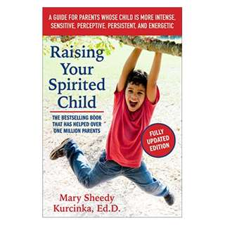 Raising Your Spirited Child, Third Edition: A Guide for Parents Whose Child Is More Intense, Sensitive, Perceptive, Persistent, and Energetic Kindle Edition by Mary Sheedy Kurcinka  (Author)