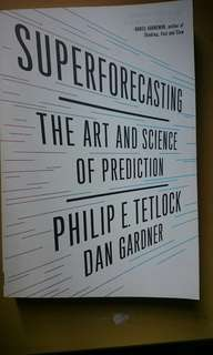 Superforecasting the art of prediction Philip E. Tetlock Dan Gardner