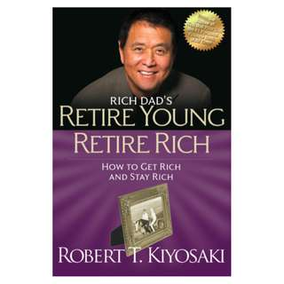 Rich Dad's Retire Young Retire Rich: How to Get Rich and Stay Rich (392 Page Mega eBook)