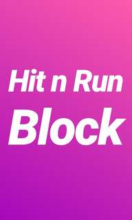 HIT N RUN BLOCK !