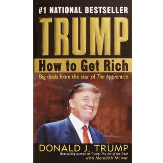 Trump: How to Get Rich - Big Deals From The Star of The Apprentice (259 Page Mega eBook)