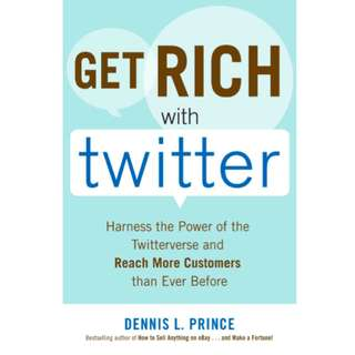 Get Rich with Twitter: Harness the Power of the Twitterverse and Reach More Customers Than Ever Before (256 Page Mega eBook)