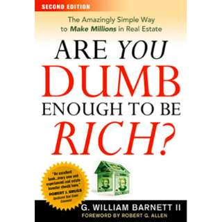 Are You Dumb Enough to Be Rich? The Amazingly Simple Way to Make Millions in Real Estate (310 Page Mega eBook)