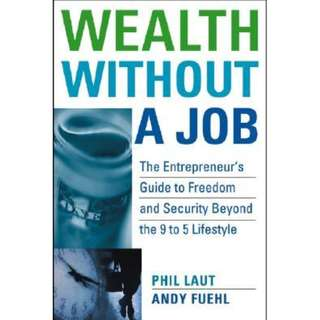 Wealth Without a Job: The Entrepreneur's Guide to Freedom and Security Beyond the 9 to 5 Lifestyle (290 Page Mega eBook)