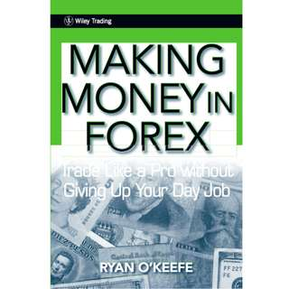 Making Money in Forex: Trade Like a Pro Without Giving Up Your Day Job (243 Page Mega eBook)