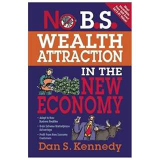 No B.S. Wealth Attraction In The New Economy: The Ultimate No Holds Barred Kick Butt Take No Prisoners Guide To Really Getting Rich (286 Page Mega eBook)