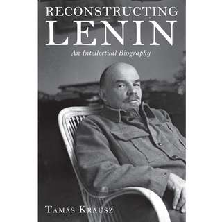 Reconstructing Lenin: An Intellectual Biography (564 Page Mega eBook)
