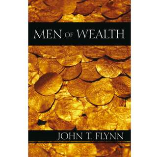Men of Wealth: The Story of Twelve Significant Fortunes from the Renaissance to the Present Day (568 Page Mega eBook)