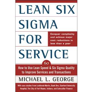 Lean Six Sigma for Service: How to Use Lean Speed and Six Sigma Quality to Improve Services and Transactions (401 Page Mega eBook)