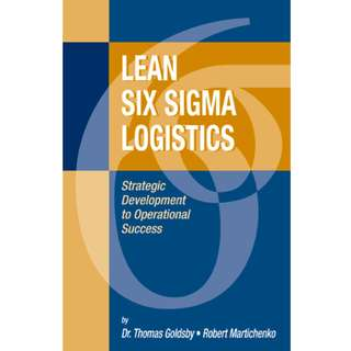 Lean Six Sigma Logistics: Strategic Development to Operational Success (305 Page Mega eBook)