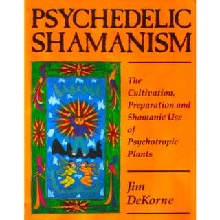 Psychedelic Shamanism: The Cultivation, Preparation and Shamanic Use of Psychotropic Plants (265 Page Mega eBook)