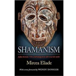 Shamanism: Archaic Techniques of Ecstasy (Mythos: The Princeton/Bollingen Series in World Mythology) (650 Page Mega eBook)