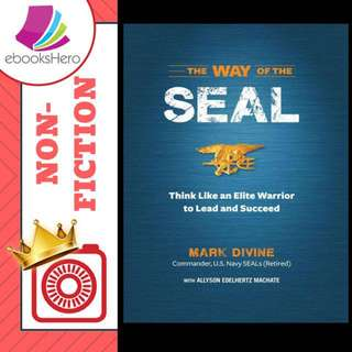 The Way of SEAL: Think Like an Elite Warrior to Succeed and Lead in Life by Mark Divine