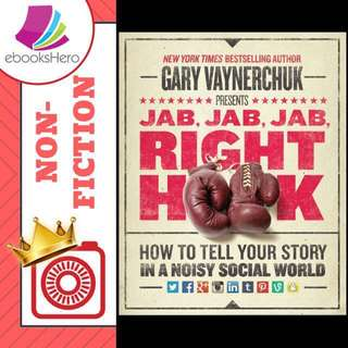 Jab, Jab, Jab, Right Hook: How to Tell Your Story in a Noisy Social World by Gary Vaynerchuk