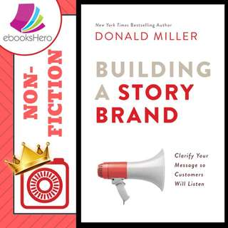 Building a StoryBrand: Clarify Your Message So Customers Will Listen by Donald Miller