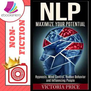 NLP: Maximize Your Potential- Hypnosis, Mind Control, Human Behavior and Influencing People (NLP, Mind Control, Human Behavior) by Victoria Price