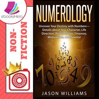 Numerology: Uncover Your Destiny with Numbers-Details about Your Character, Life Direction, Relationships, Finances, Motivations, and Talents! by Jason Williams
