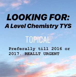 URGENT LF: A LEVEL H2 CHEM TYS