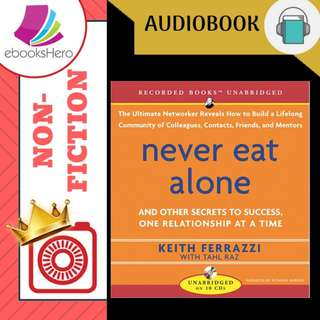 AudioBook - Never Eat Alone And Other Secrets to Success, One Relationship at a Time By: Keith Ferrazzi, Tahl Raz