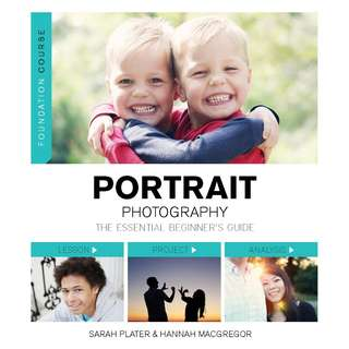 Portrait Photography: The Essential Beginners Guide by Hannah MacGregor & Sarah Plater [eBook]