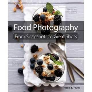 Food Photography: From Snapshots to Great Shots by Nicole S. Young [eBook]