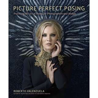 Picture Perfect Posing : Practicing the Art of Posing for Photographers and Models by Roberto Valenzuela [eBook]