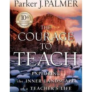 The Courage to Teach: Exploring the Inner Landscape of a Teacher's Life by Parker J. Palmer