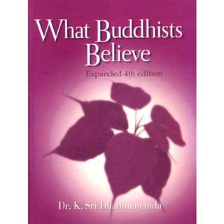 What Buddhists Believe by Dr. K. Sri Dhammananda (438 Page Mega eBook)