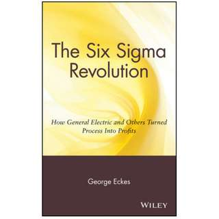 The Six Sigma Revolution: How General Electric and Others Turned Process Into Profits (289 Page Mega eBook)