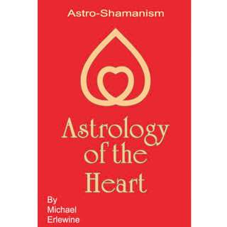 Astrology of the Heart: Astro-Shamanism (556 Page Mega Full Colored eBook)