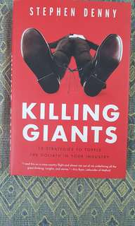 Killing Giants: 10 Strategies to Topple Goliath In Your Industry.