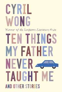 Cyril Wong - Ten Things My Father Never Taught Me (Paperback)