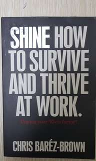 SHINE: How To Survive and Thrive At Work.