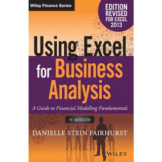 Using Excel for Business Analysis A Guide to Financial Modelling Fundamentals Edition Revised for Excel 2013 by Danielle Stein Fairhurst - Wiley