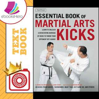 The Essential Book of Martial Arts Kicks: 89 Kicks from Karate, Taekwondo, Muay Thai, Jeet Kune Do, and Others by Marc De Bremaeker